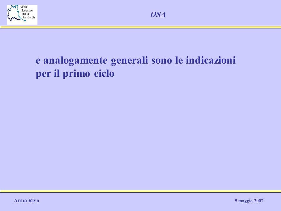 Anna Riva 9 maggio 2007 OSA e analogamente generali sono le indicazioni per il primo ciclo
