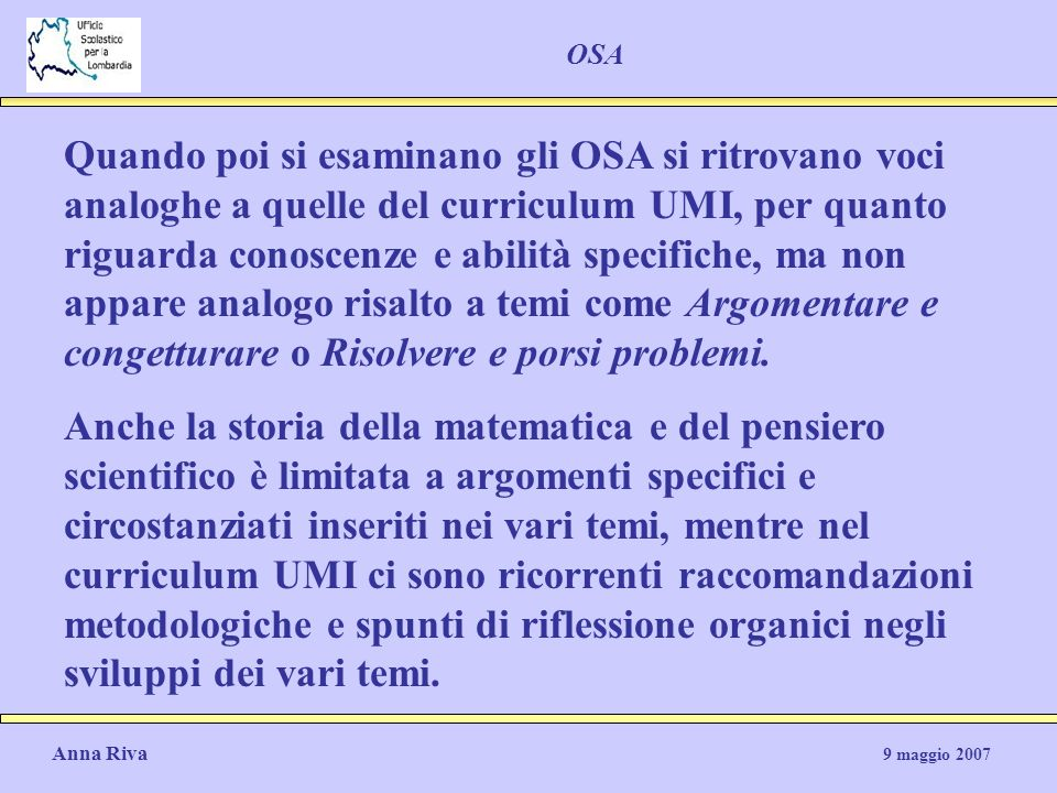 Anna Riva 9 maggio 2007 OSA Quando poi si esaminano gli OSA si ritrovano voci analoghe a quelle del curriculum UMI, per quanto riguarda conoscenze e a