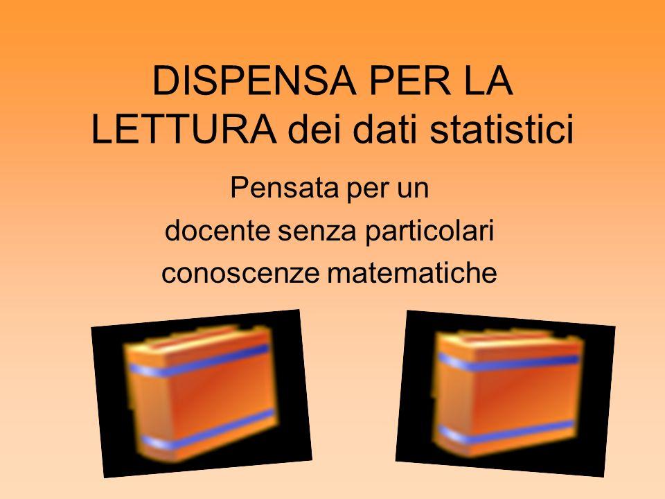 DISPENSA PER LA LETTURA dei dati statistici Pensata per un docente senza particolari conoscenze matematiche