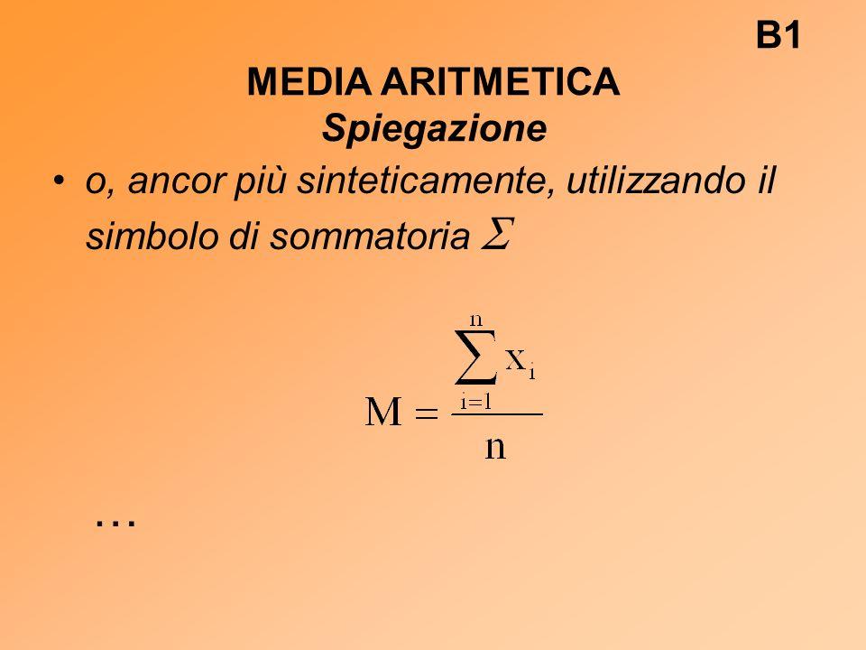 B1 MEDIA ARITMETICA Spiegazione o, ancor più sinteticamente, utilizzando il simbolo di sommatoria …