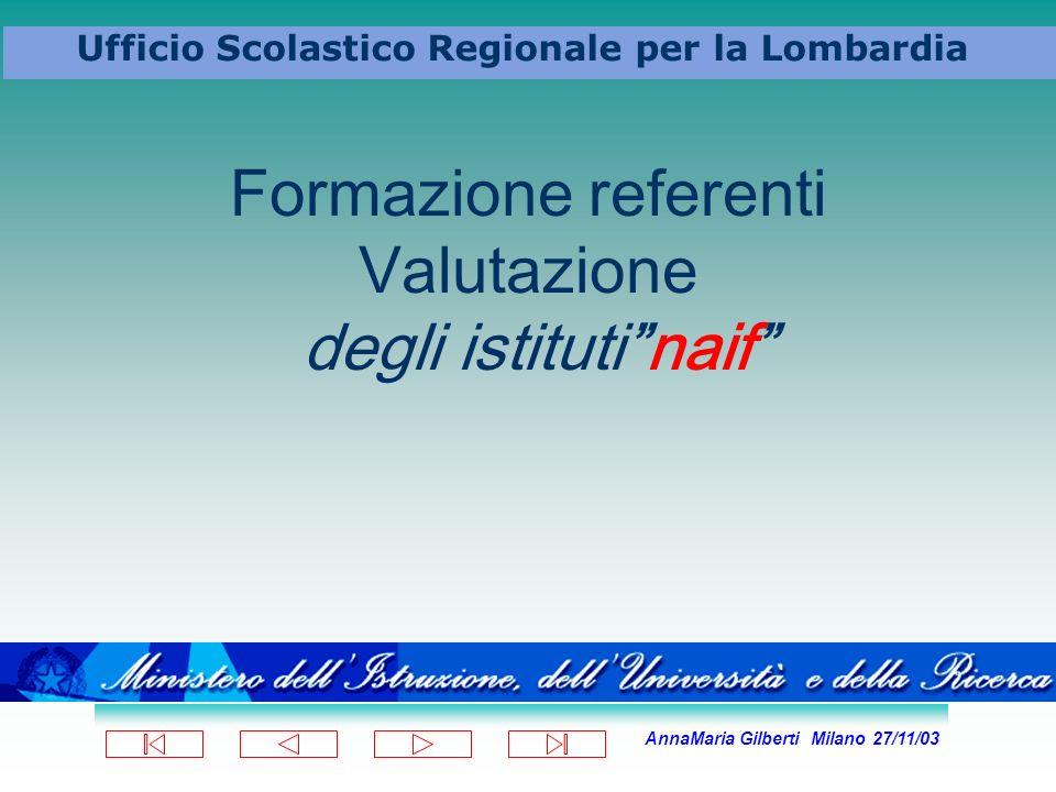 AnnaMaria Gilberti Milano 27/11/03 Ufficio Scolastico Regionale per la Lombardia Formazione referenti Valutazione degli istitutinaif