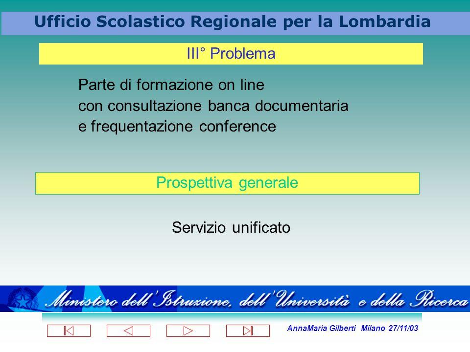 AnnaMaria Gilberti Milano 27/11/03 Ufficio Scolastico Regionale per la Lombardia Parte di formazione on line con consultazione banca documentaria e fr