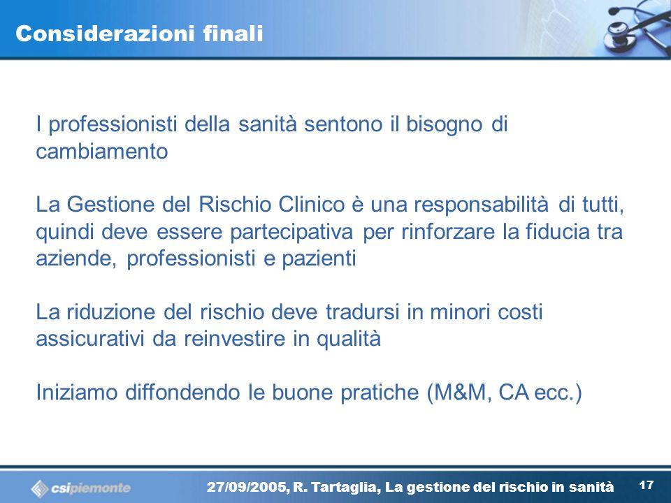 16 27/09/2005, R. Tartaglia, La gestione del rischio in sanità Primi risultati In ognuna delle 16 aziende toscane nominato e formato il clinical risk