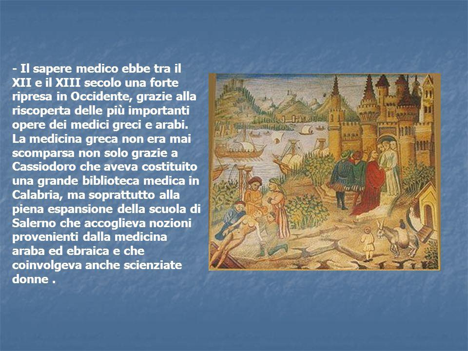 - Il sapere medico ebbe tra il XII e il XIII secolo una forte ripresa in Occidente, grazie alla riscoperta delle più importanti opere dei medici greci