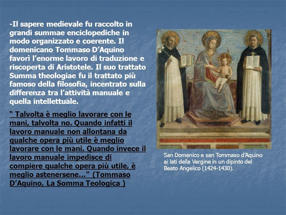 -Il sapere medievale fu raccolto in grandi summae enciclopediche in modo organizzato e coerente. Il domenicano Tommaso DAquino favorì lenorme lavoro d