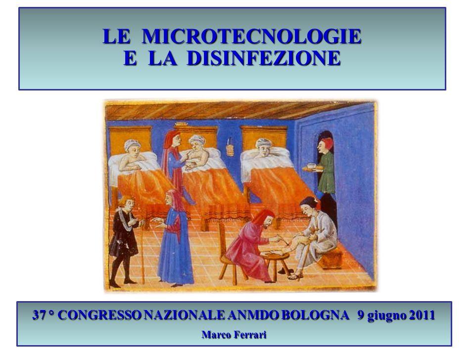 37 ° CONGRESSO NAZIONALE ANMDO BOLOGNA 9 giugno 2011 Marco Ferrari LE MICROTECNOLOGIE E LA DISINFEZIONE