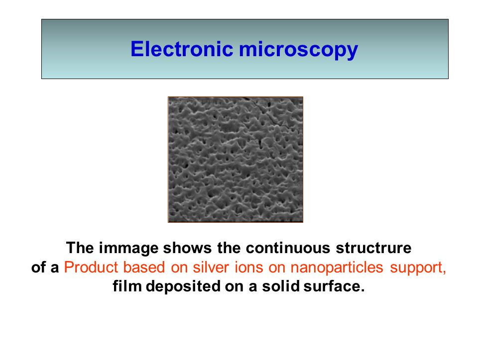 Electronic microscopy The immage shows the continuous structrure of a Product based on silver ions on nanoparticles support, film deposited on a solid surface.