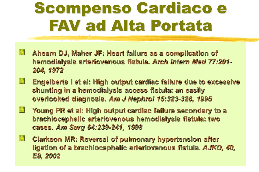 Scompenso Cardiaco e FAV ad Alta Portata Ahearn DJ, Maher JF: Heart failure as a complication of hemodialysis arteriovenous fistula.