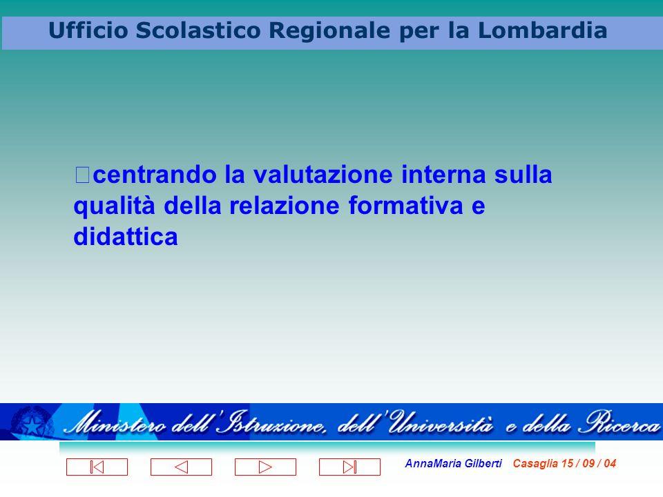 AnnaMaria Gilberti Casaglia 15 / 09 / 04 Ufficio Scolastico Regionale per la Lombardia centrando la valutazione interna sulla qualità della relazione
