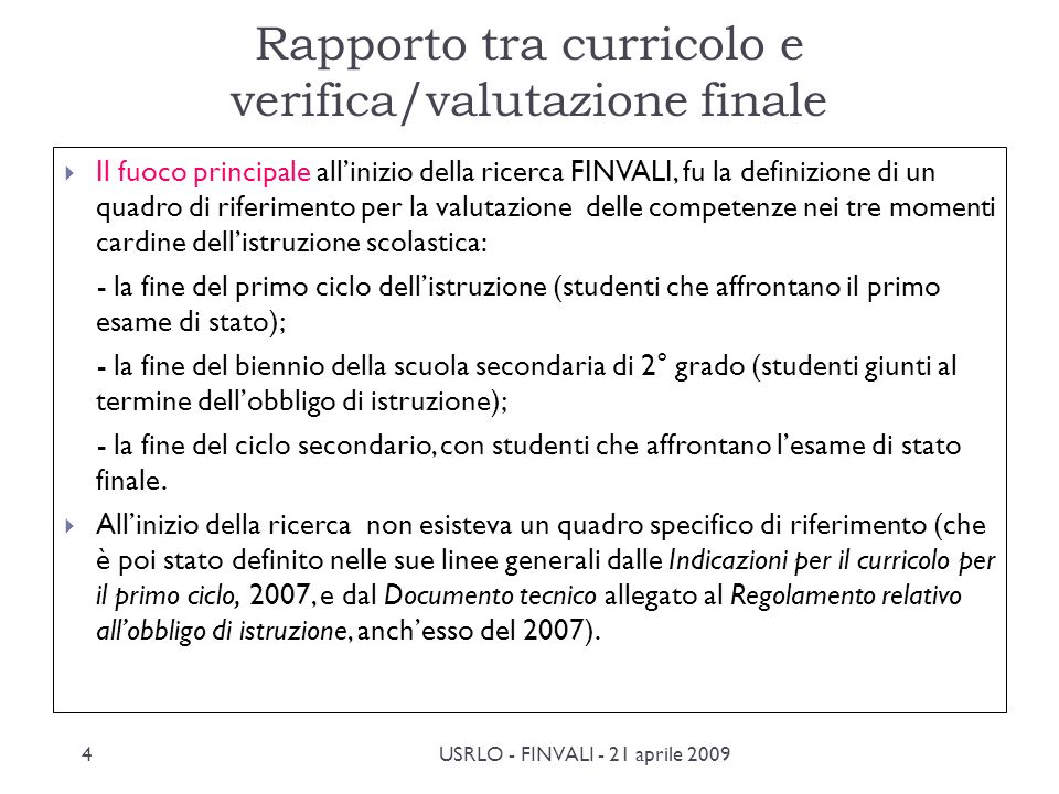 FINVALI - 21 aprile 2009 Ufficio Scolastico Regionale per la Lombardia Servizio per la Valutazione le competenze linguistiche La valutazione Punti di riferimento, ipotesi sugli esiti formativi attesi, criteri per le prove