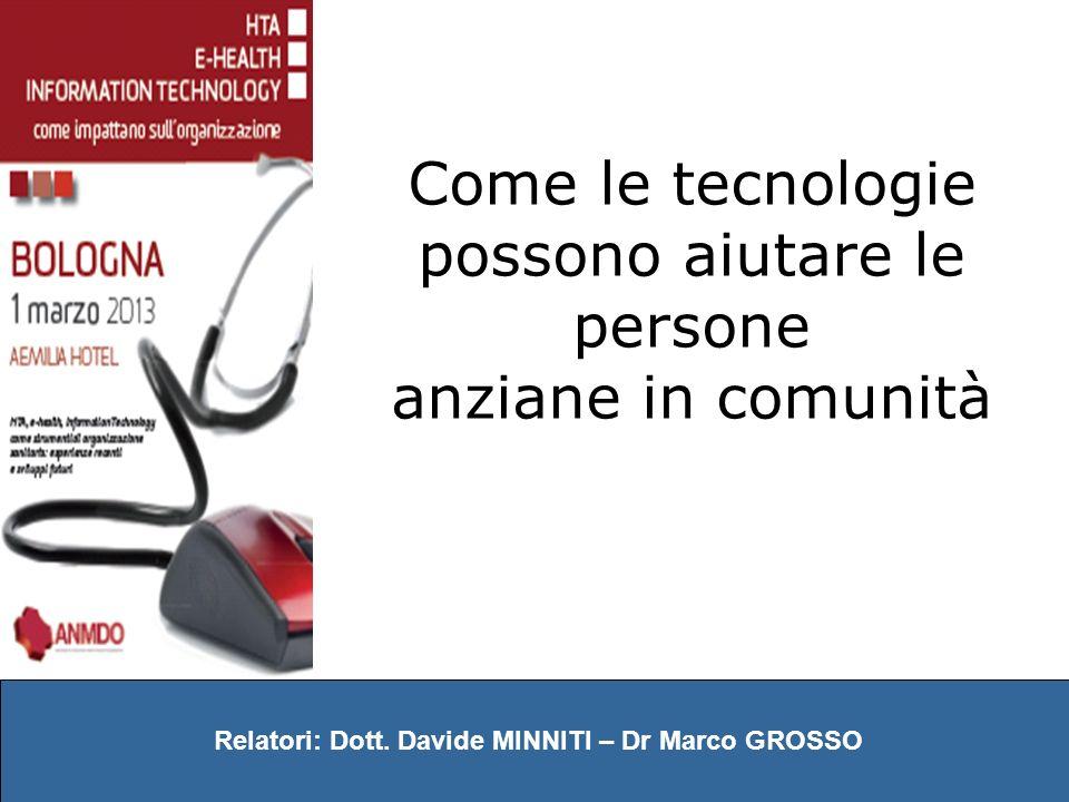 Come le tecnologie possono aiutare le persone anziane in comunità Relatori: Dott. Davide MINNITI – Dr Marco GROSSO