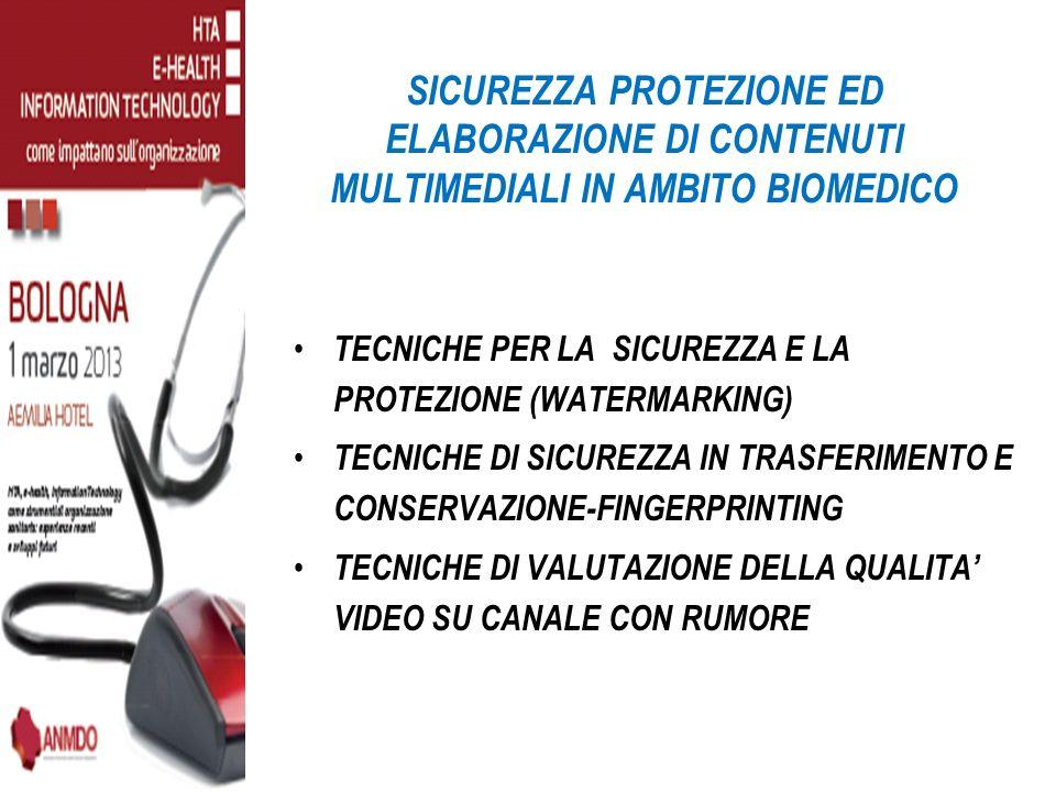 SICUREZZA PROTEZIONE ED ELABORAZIONE DI CONTENUTI MULTIMEDIALI IN AMBITO BIOMEDICO TECNICHE PER LA SICUREZZA E LA PROTEZIONE (WATERMARKING) TECNICHE D