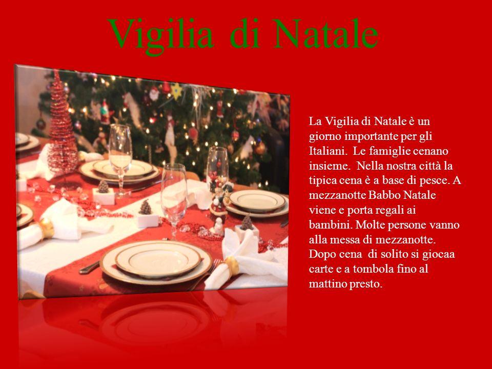 La Vigilia di Natale è un giorno importante per gli Italiani. Le famiglie cenano insieme. Nella nostra città la tipica cena è a base di pesce. A mezza