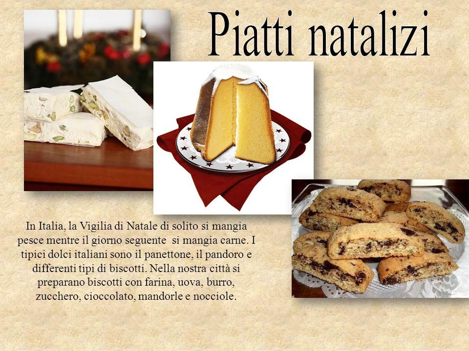 In Italia, la Vigilia di Natale di solito si mangia pesce mentre il giorno seguente si mangia carne. I tipici dolci italiani sono il panettone, il pan