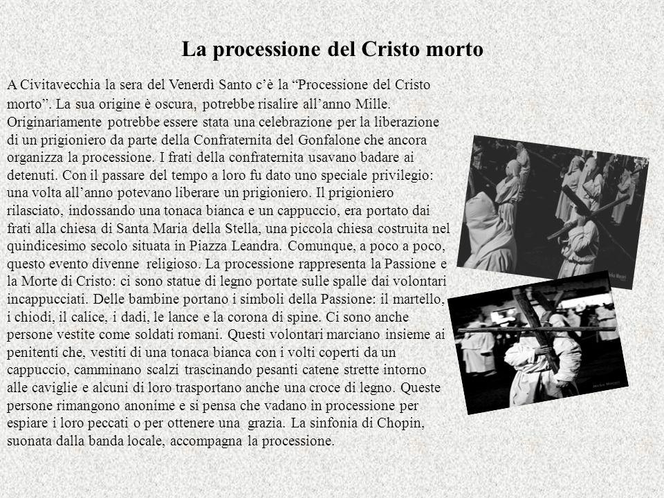 La processione del Cristo morto A Civitavecchia la sera del Venerdì Santo cè la Processione del Cristo morto. La sua origine è oscura, potrebbe risali
