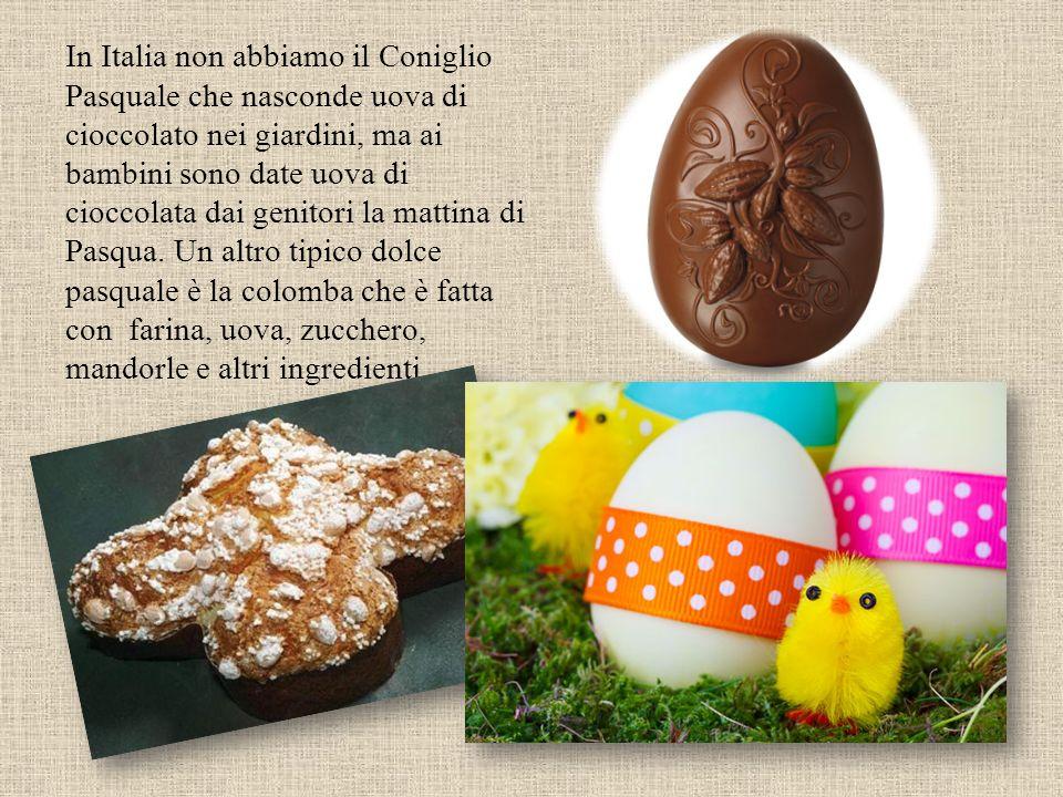 In Italia non abbiamo il Coniglio Pasquale che nasconde uova di cioccolato nei giardini, ma ai bambini sono date uova di cioccolata dai genitori la ma