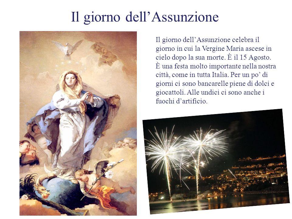 Il giorno dellAssunzione celebra il giorno in cui la Vergine Maria ascese in cielo dopo la sua morte. È il 15 Agosto. È una festa molto importante nel