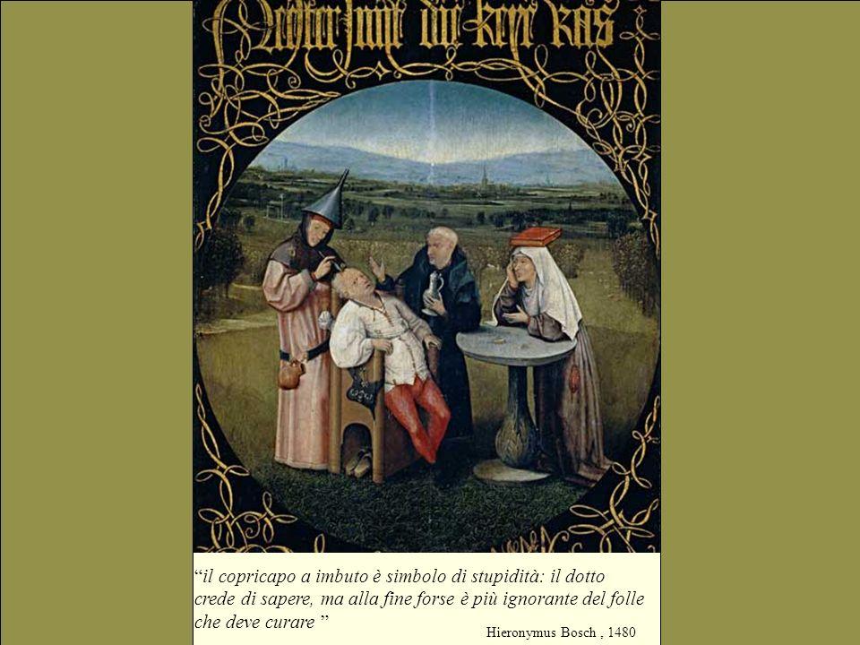 il copricapo a imbuto è simbolo di stupidità: il dotto crede di sapere, ma alla fine forse è più ignorante del folle che deve curare Hieronymus Bosch,