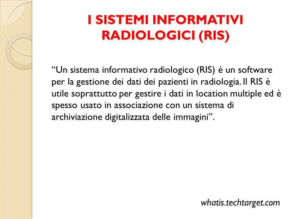 I SISTEMI INFORMATIVI RADIOLOGICI (RIS) Un sistema informativo radiologico (RIS) è un software per la gestione dei dati dei pazienti in radiologia.