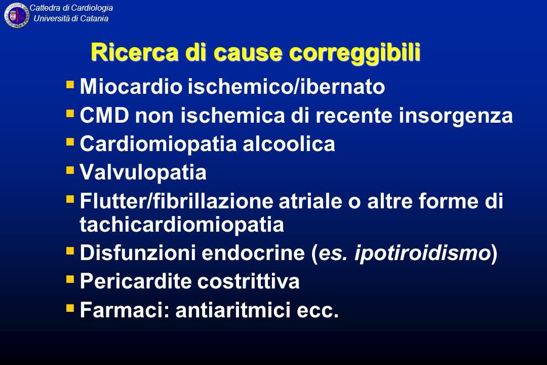 Cattedra di Cardiologia Università di Catania Ricerca di cause correggibili Miocardio ischemico/ibernato CMD non ischemica di recente insorgenza Cardi