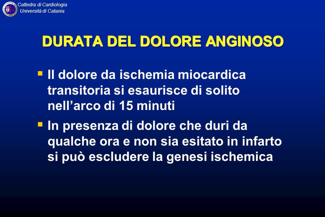 Cattedra di Cardiologia Università di Catania DURATA DEL DOLORE ANGINOSO Il dolore da ischemia miocardica transitoria si esaurisce di solito nellarco
