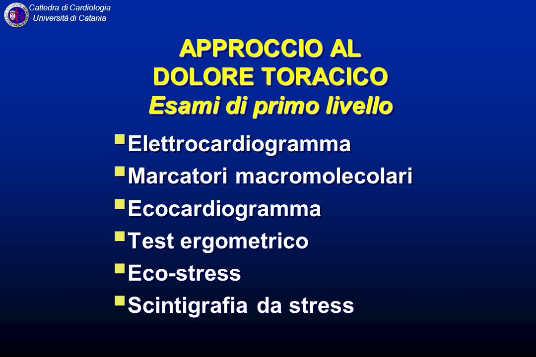 Cattedra di Cardiologia Università di Catania APPROCCIO AL DOLORE TORACICO Esami di primo livello Elettrocardiogramma Marcatori macromolecolari Ecocar