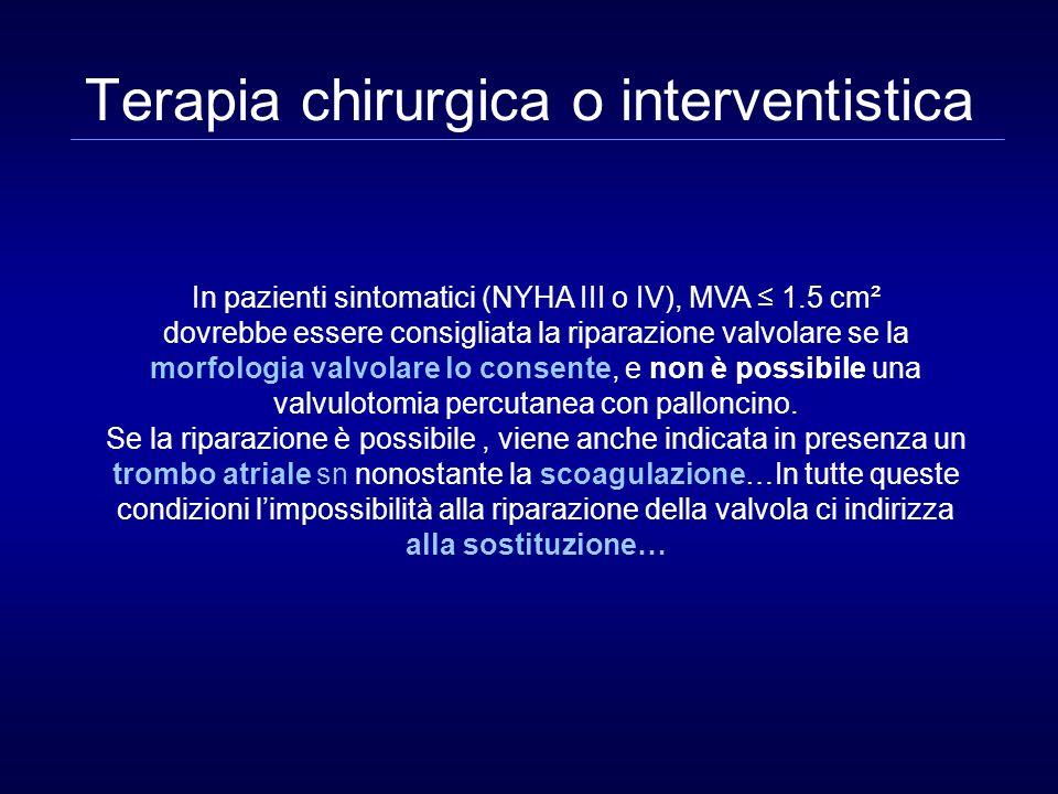 In pazienti sintomatici (NYHA III o IV), MVA 1.5 cm² dovrebbe essere consigliata la riparazione valvolare se la morfologia valvolare lo consente, e no