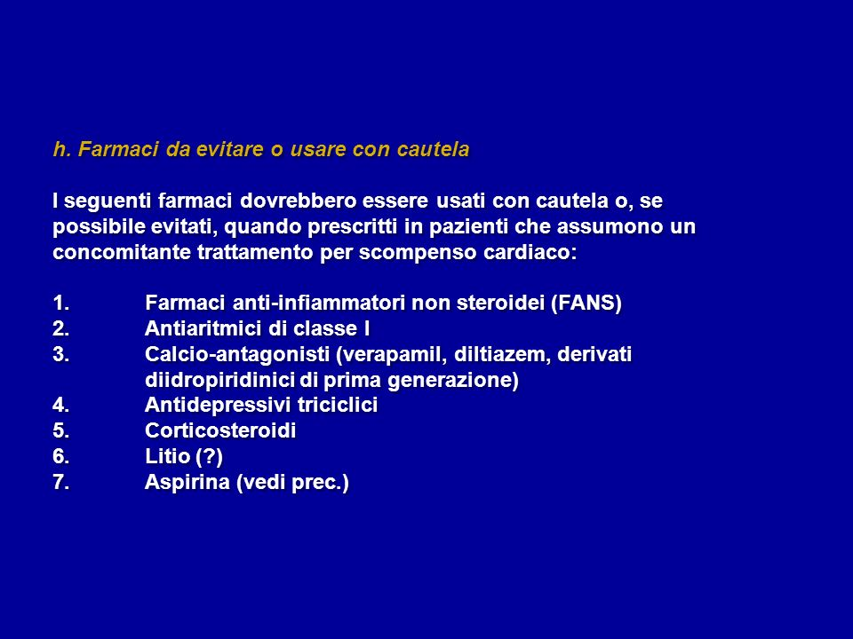 h. Farmaci da evitare o usare con cautela I seguenti farmaci dovrebbero essere usati con cautela o, se possibile evitati, quando prescritti in pazient