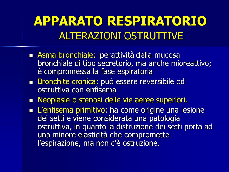 Asma bronchiale: iperattività della mucosa bronchiale di tipo secretorio, ma anche mioreattivo; è compromessa la fase espiratoria Bronchite cronica: p