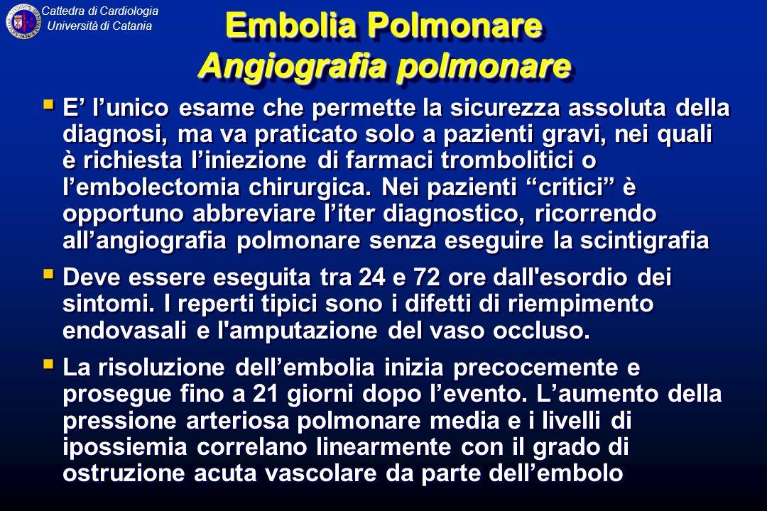 Cattedra di Cardiologia Università di Catania Embolia Polmonare Angiografia polmonare E lunico esame che permette la sicurezza assoluta della diagnosi