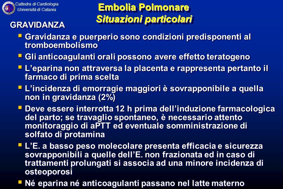 Cattedra di Cardiologia Università di Catania Embolia Polmonare Situazioni particolari GRAVIDANZA Gravidanza e puerperio sono condizioni predisponenti