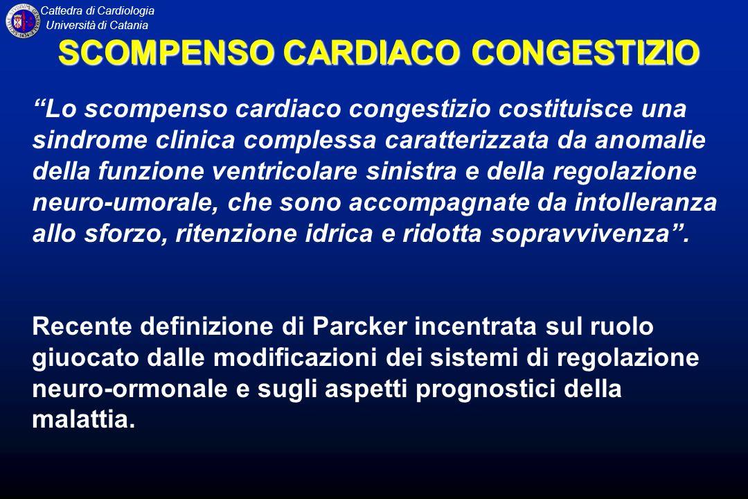 Cattedra di Cardiologia Università di Catania Lo scompenso cardiaco congestizio costituisce una sindrome clinica complessa caratterizzata da anomalie