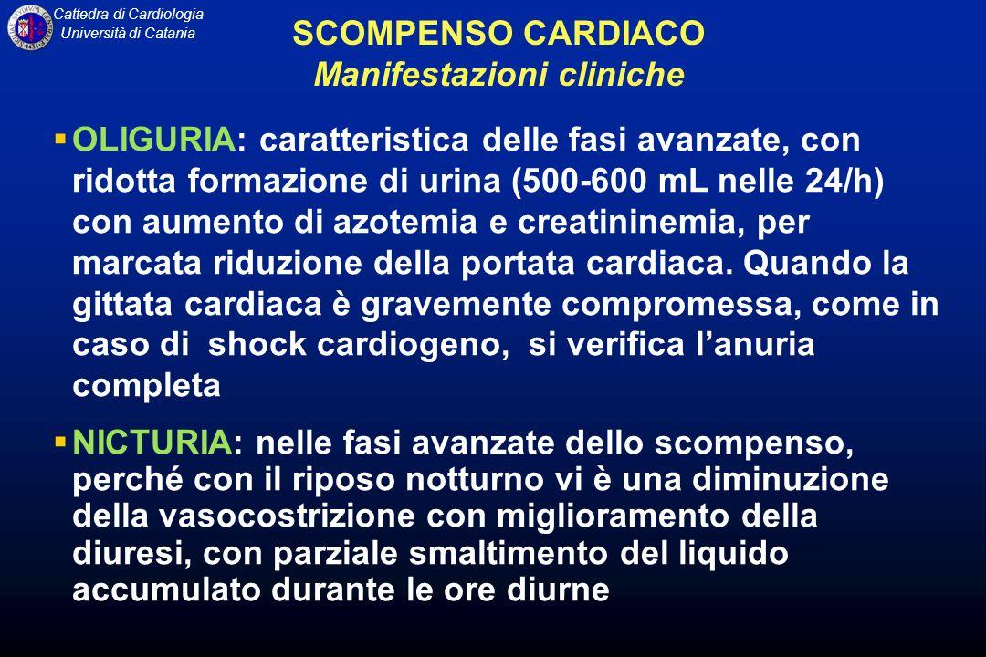 Cattedra di Cardiologia Università di Catania OLIGURIA: caratteristica delle fasi avanzate, con ridotta formazione di urina (500-600 mL nelle 24/h) co