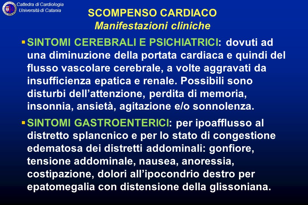 Cattedra di Cardiologia Università di Catania SINTOMI CEREBRALI E PSICHIATRICI: dovuti ad una diminuzione della portata cardiaca e quindi del flusso v