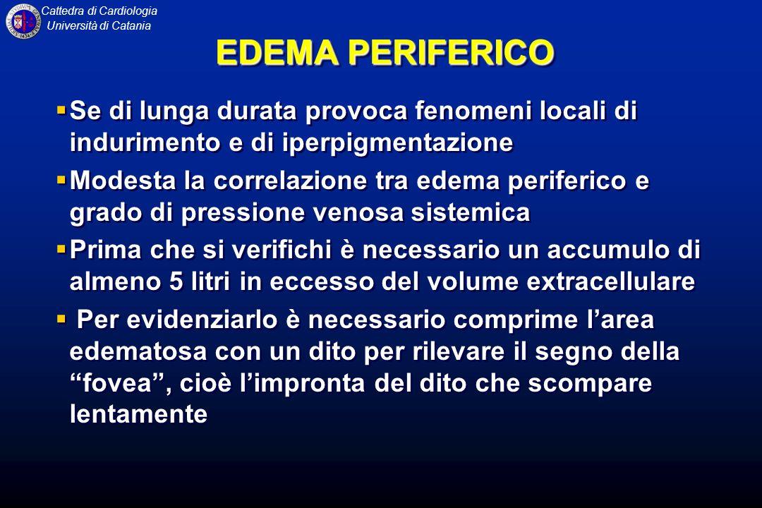 Cattedra di Cardiologia Università di Catania EDEMA PERIFERICO Se di lunga durata provoca fenomeni locali di indurimento e di iperpigmentazione Modest
