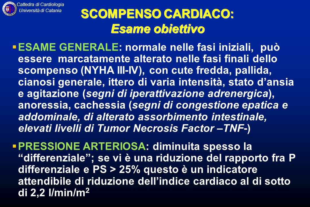 Cattedra di Cardiologia Università di Catania ESAME GENERALE: normale nelle fasi iniziali, può essere marcatamente alterato nelle fasi finali dello sc