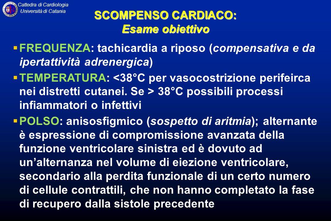 Cattedra di Cardiologia Università di Catania FREQUENZA: tachicardia a riposo (compensativa e da ipertattività adrenergica) TEMPERATURA: 38°C possibil