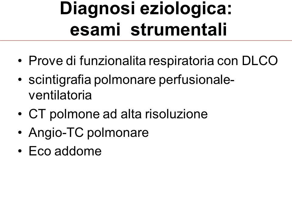 Diagnosi eziologica: esami strumentali Prove di funzionalita respiratoria con DLCO scintigrafia polmonare perfusionale- ventilatoria CT polmone ad alta risoluzione Angio-TC polmonare Eco addome