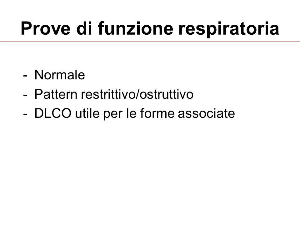 Prove di funzione respiratoria -Normale -Pattern restrittivo/ostruttivo -DLCO utile per le forme associate