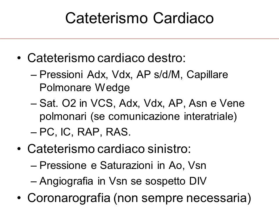 Cateterismo Cardiaco Cateterismo cardiaco destro: –Pressioni Adx, Vdx, AP s/d/M, Capillare Polmonare Wedge –Sat.