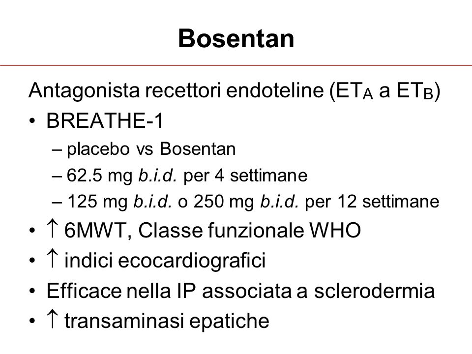 Bosentan Antagonista recettori endoteline (ET A a ET B ) BREATHE-1 –placebo vs Bosentan –62.5 mg b.i.d.