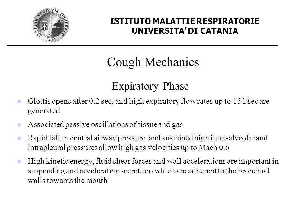 Cough Mechanics Expiratory Phase Glottis opens after 0.2 sec, and high expiratory flow rates up to 15 l/sec are generated Associated passive oscillati