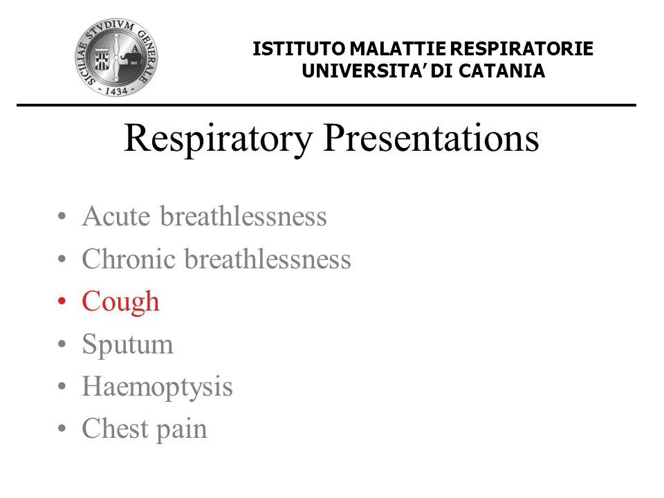 Respiratory Presentations Acute breathlessness Chronic breathlessness Cough Sputum Haemoptysis Chest pain ISTITUTO MALATTIE RESPIRATORIE UNIVERSITA DI