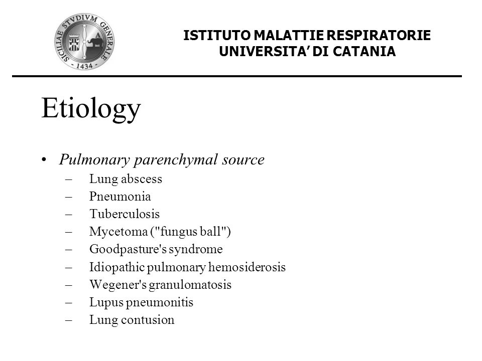 Etiology Pulmonary parenchymal source – Lung abscess – Pneumonia – Tuberculosis – Mycetoma (
