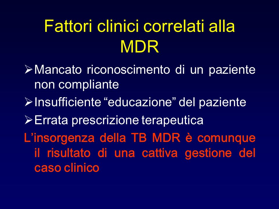 Fattori clinici correlati alla MDR Mancato riconoscimento di un paziente non compliante Insufficiente educazione del paziente Errata prescrizione tera