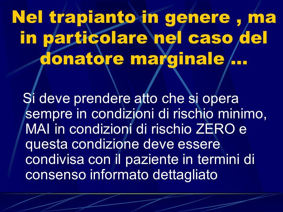 Nel trapianto in genere, ma in particolare nel caso del donatore marginale … Si deve prendere atto che si opera sempre in condizioni di rischio minimo