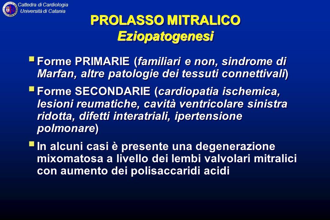 Cattedra di Cardiologia Università di Catania PROLASSO MITRALICO Eziopatogenesi Forme PRIMARIE (familiari e non, sindrome di Marfan, altre patologie d