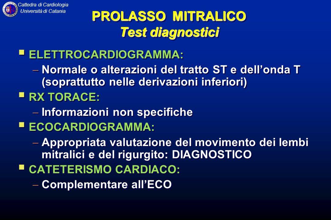 Cattedra di Cardiologia Università di Catania PROLASSO MITRALICO Test diagnostici ELETTROCARDIOGRAMMA: Normale o alterazioni del tratto ST e dellonda