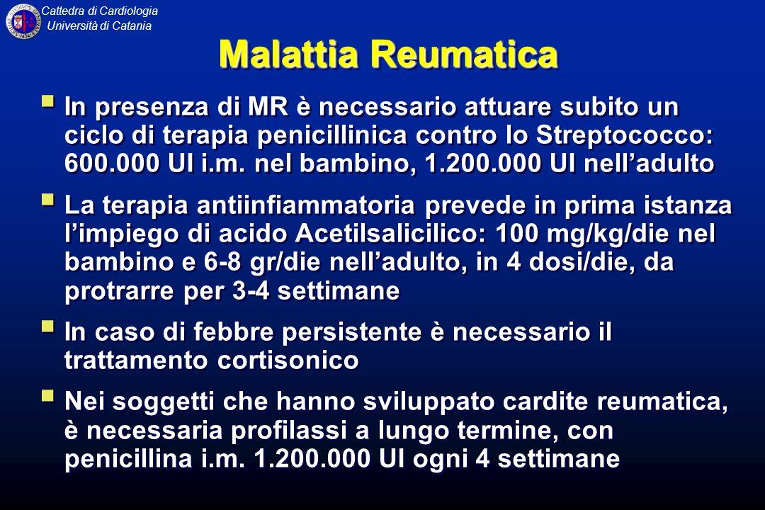 Cattedra di Cardiologia Università di Catania Malattia Reumatica In presenza di MR è necessario attuare subito un ciclo di terapia penicillinica contr