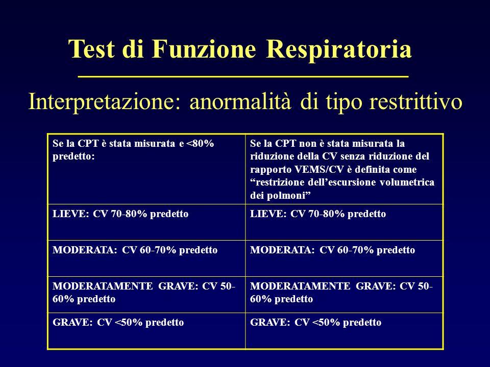 Test di Funzione Respiratoria Interpretazione: anormalità di tipo restrittivo Se la CPT è stata misurata e <80% predetto: Se la CPT non è stata misura